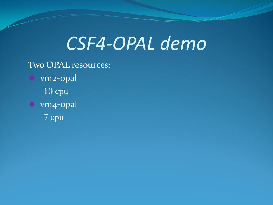 CSF4-OPAL demo Two OPAL resources: vm2-opal 10 cpu vm4-opal 7 cpu