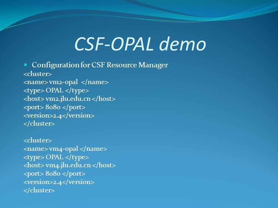CSF-OPAL demo Configuration for CSF Resource Manager vm2-opal OPAL vm2.jlu.edu.cn 8080 2.4 vm4-opal OPAL vm4.jlu.edu.cn 8080 2.4