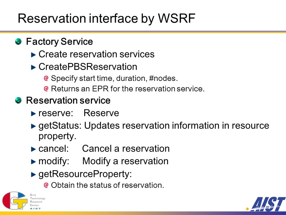 Reservation interface by WSRF Factory Service Create reservation services CreatePBSReservation Specify start time, duration, #nodes.