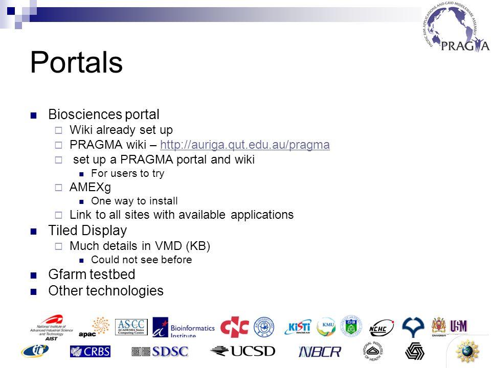 9 Portals Biosciences portal Wiki already set up PRAGMA wiki – http://auriga.qut.edu.au/pragmahttp://auriga.qut.edu.au/pragma set up a PRAGMA portal a