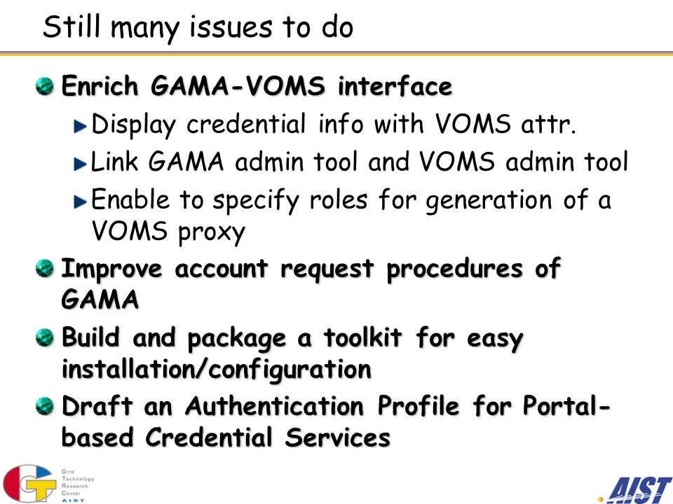 Still many issues to do Enrich GAMA-VOMS interface Display credential info with VOMS attr.