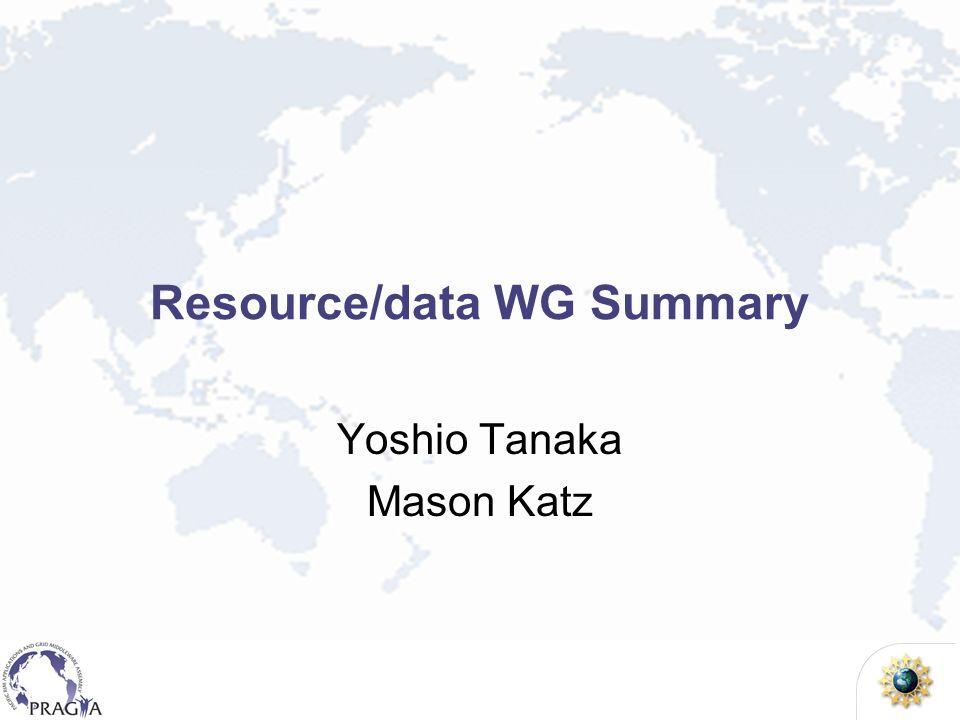 Resource/data WG Summary Yoshio Tanaka Mason Katz