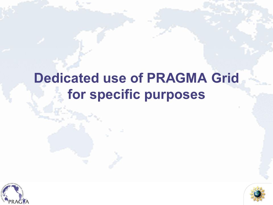 Dedicated use of PRAGMA Grid for specific purposes