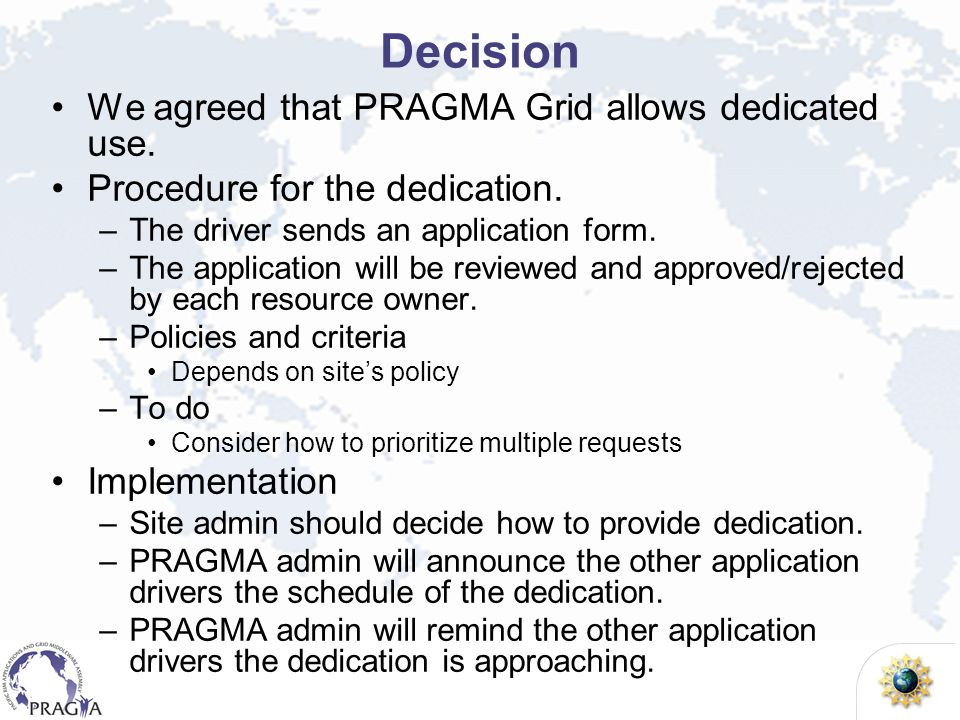 Decision We agreed that PRAGMA Grid allows dedicated use.