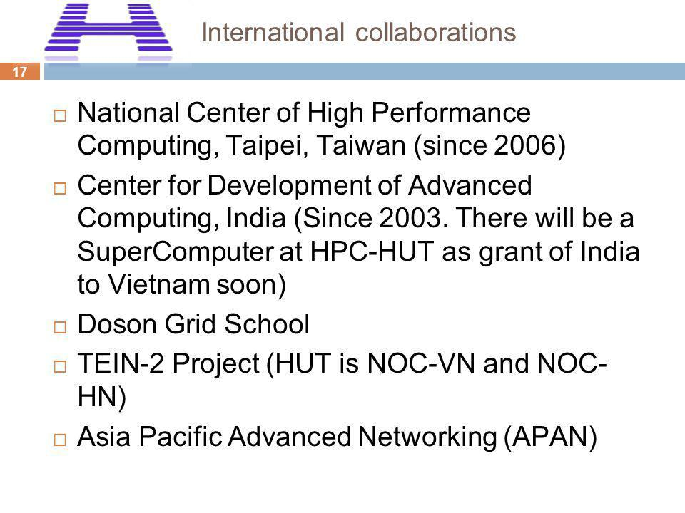17 International collaborations National Center of High Performance Computing, Taipei, Taiwan (since 2006) Center for Development of Advanced Computin