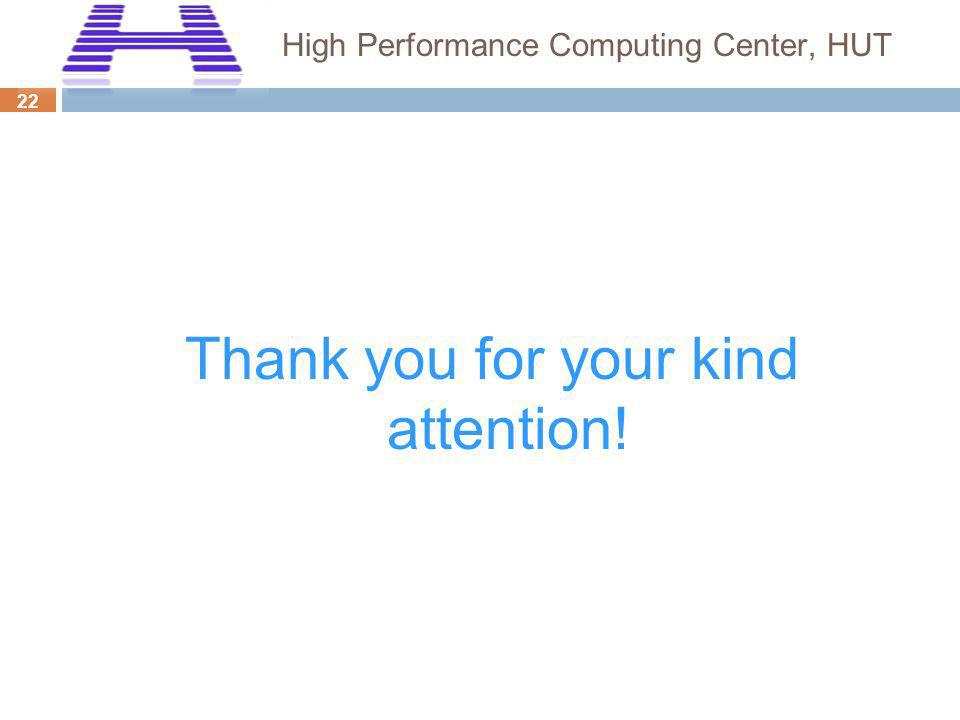 22 High Performance Computing Center, HUT Thank you for your kind attention!