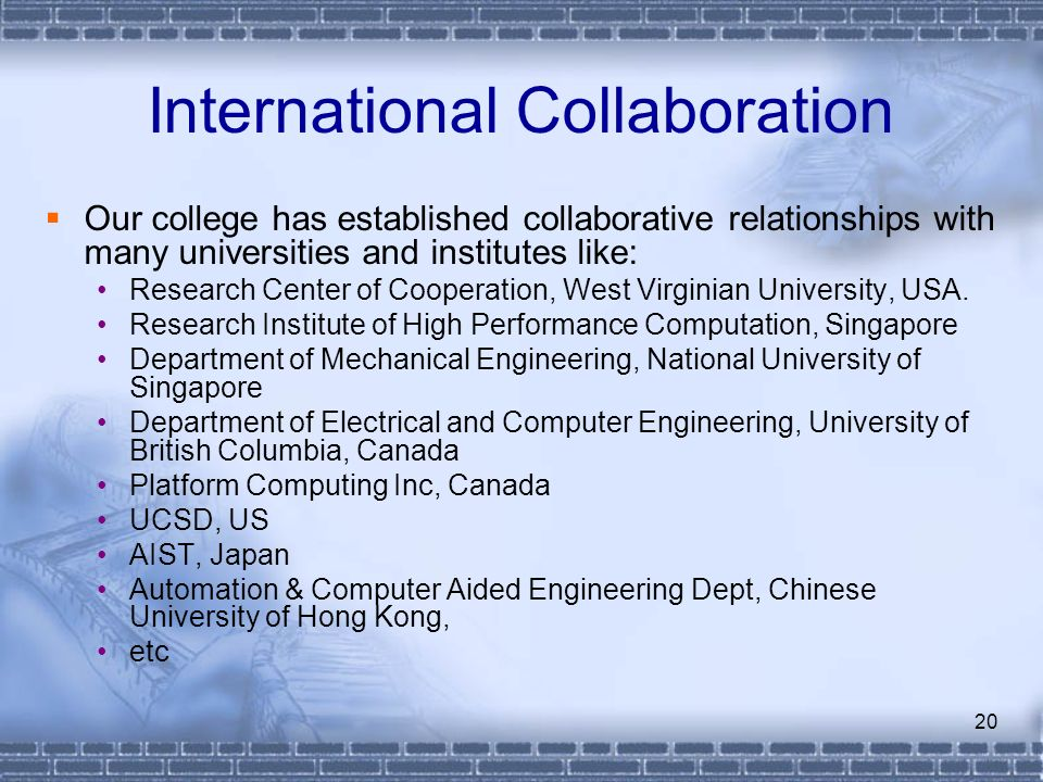 20 International Collaboration Our college has established collaborative relationships with many universities and institutes like: Research Center of