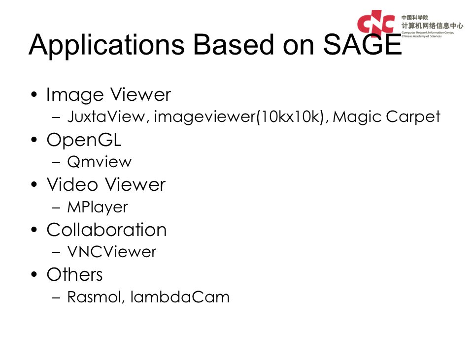 Applications Based on SAGE Image Viewer –JuxtaView, imageviewer(10kx10k), Magic Carpet OpenGL –Qmview Video Viewer –MPlayer Collaboration –VNCViewer Others –Rasmol, lambdaCam