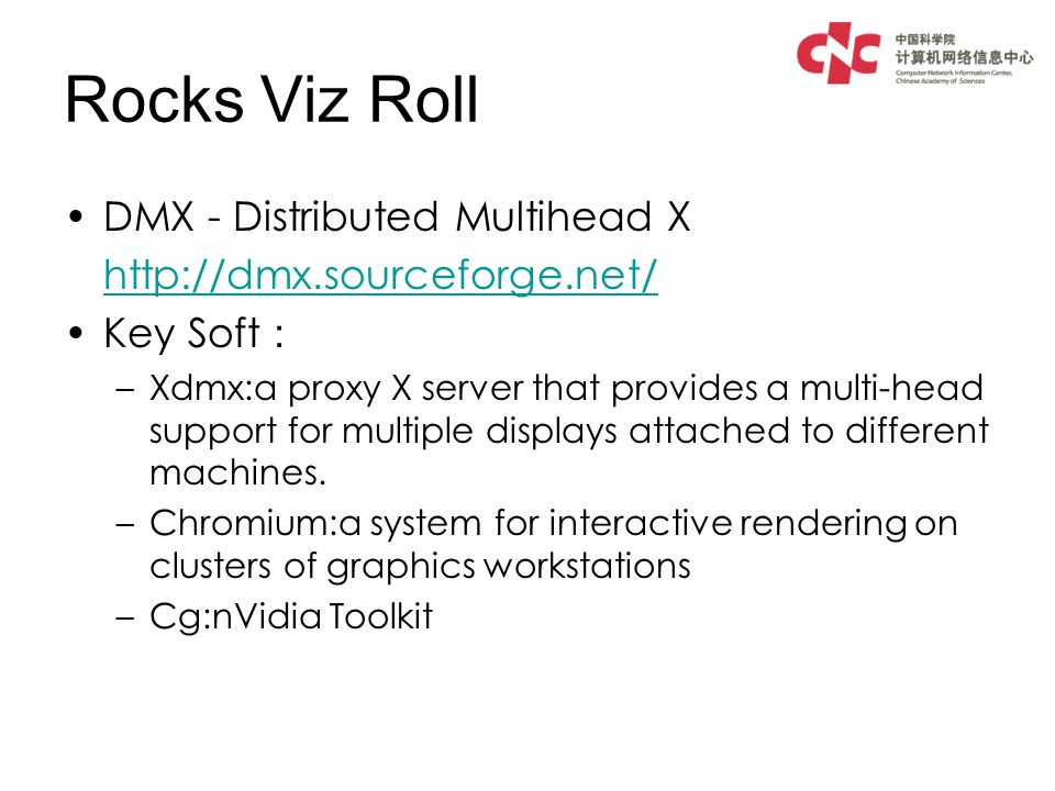 Rocks Viz Roll DMX - Distributed Multihead X   Key Soft –Xdmx:a proxy X server that provides a multi-head support for multiple displays attached to different machines.