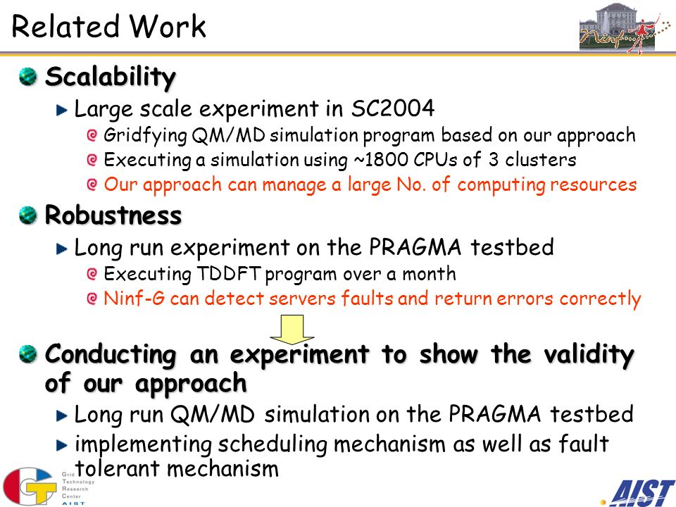 Related Work Scalability Large scale experiment in SC2004 Gridfying QM/MD simulation program based on our approach Executing a simulation using ~1800