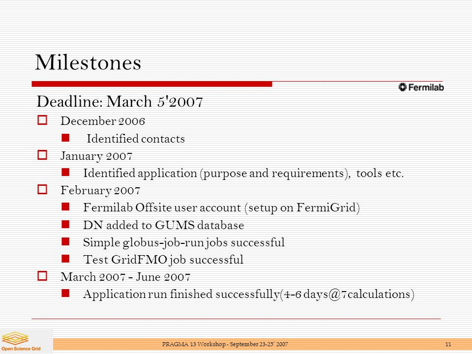 Milestones Deadline: March December 2006 Identified contacts January 2007 Identified application (purpose and requirements), tools etc.