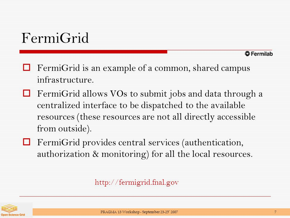 FermiGrid FermiGrid is an example of a common, shared campus infrastructure.