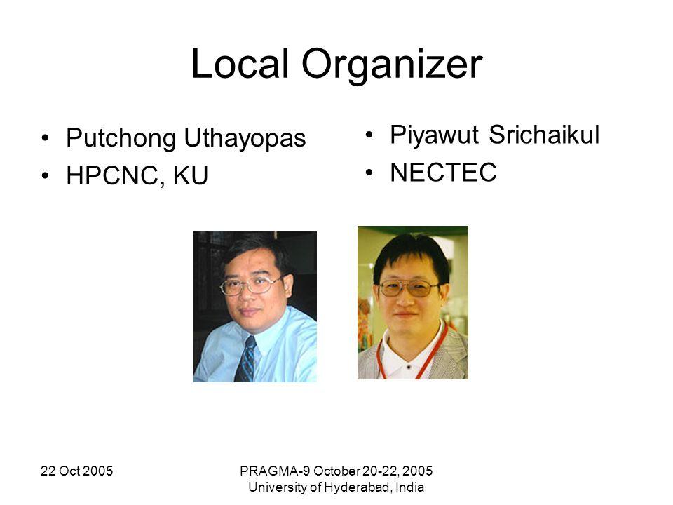 22 Oct 2005PRAGMA-9 October 20-22, 2005 University of Hyderabad, India Local Organizer Putchong Uthayopas HPCNC, KU Piyawut Srichaikul NECTEC