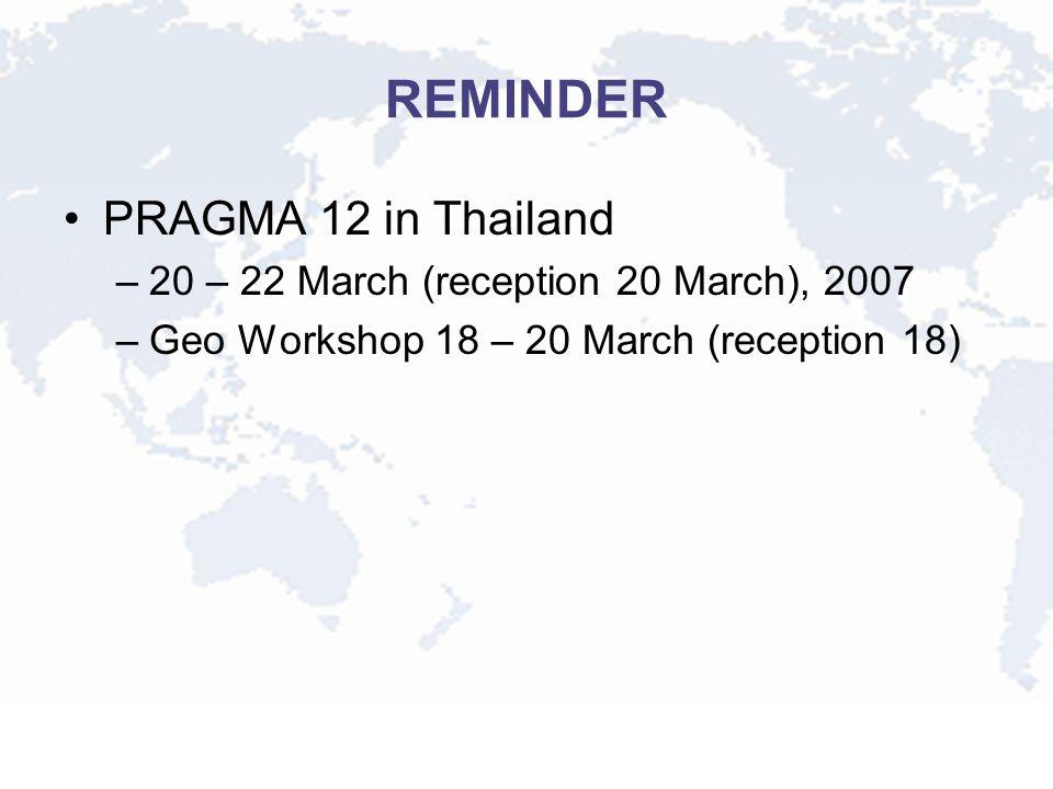 REMINDER PRAGMA 12 in Thailand –20 – 22 March (reception 20 March), 2007 –Geo Workshop 18 – 20 March (reception 18)