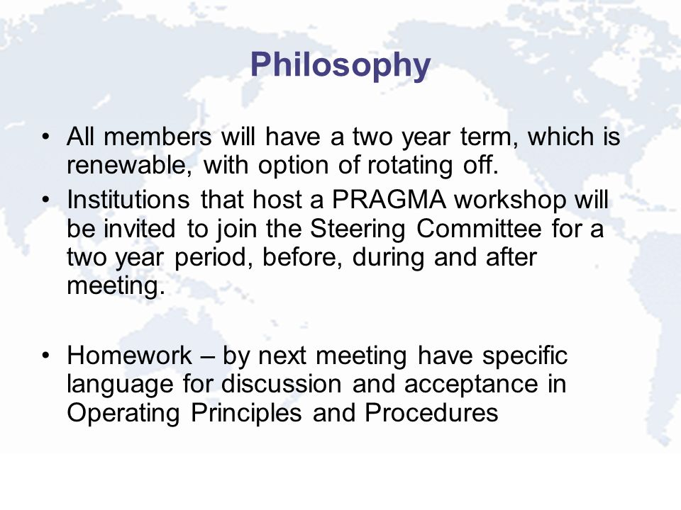 Philosophy All members will have a two year term, which is renewable, with option of rotating off. Institutions that host a PRAGMA workshop will be in