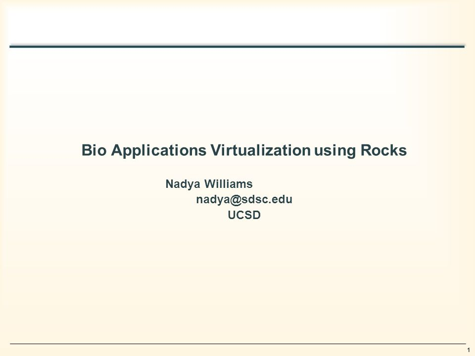 1 Bio Applications Virtualization using Rocks Nadya Williams UCSD