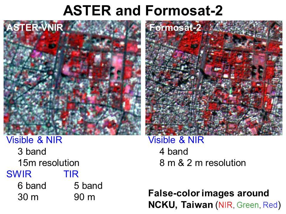 ASTER and Formosat-2 ASTER VNIR Formosat-2 False-color images around NCKU, Taiwan ( NIR, Green, Red ) Visible & NIR 4 band 8 m & 2 m resolution Visibl