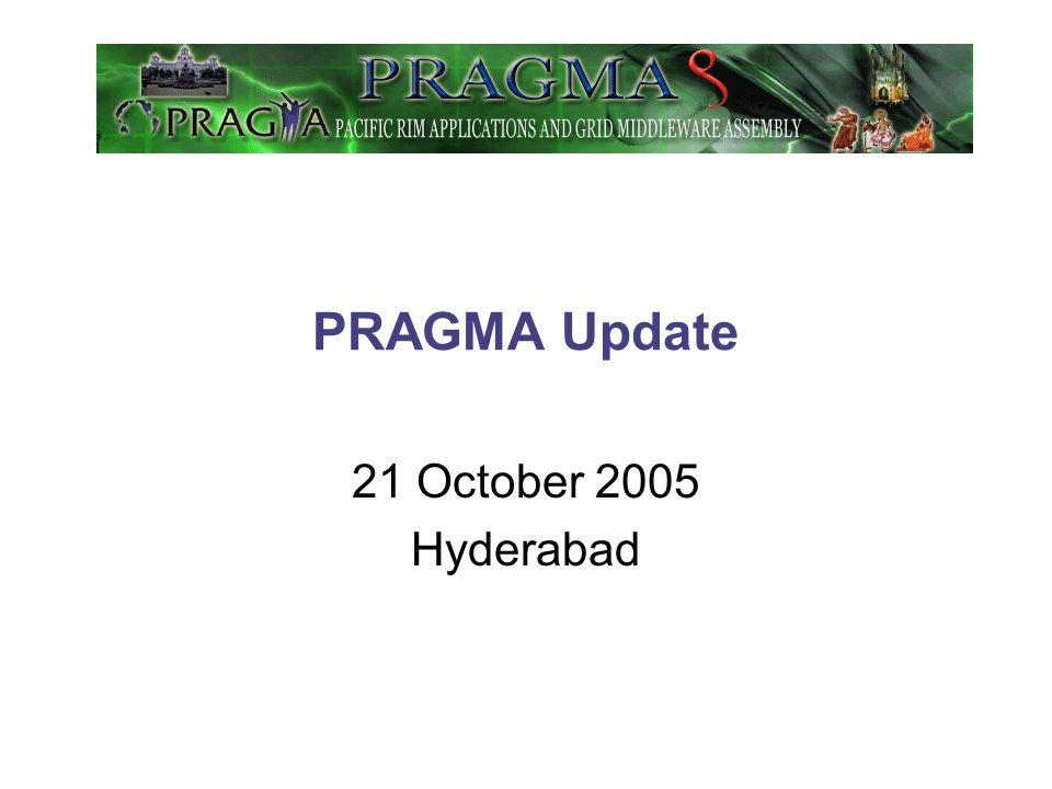 PRAGMA Update 21 October 2005 Hyderabad