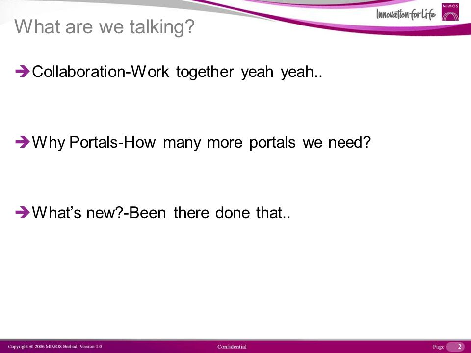 2 What are we talking? Collaboration-Work together yeah yeah.. Why Portals-How many more portals we need? Whats new?-Been there done that..