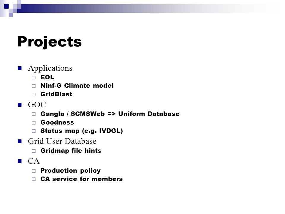 Projects Applications EOL Ninf-G Climate model GridBlast GOC Gangla / SCMSWeb => Uniform Database Goodness Status map (e.g. IVDGL) Grid User Database