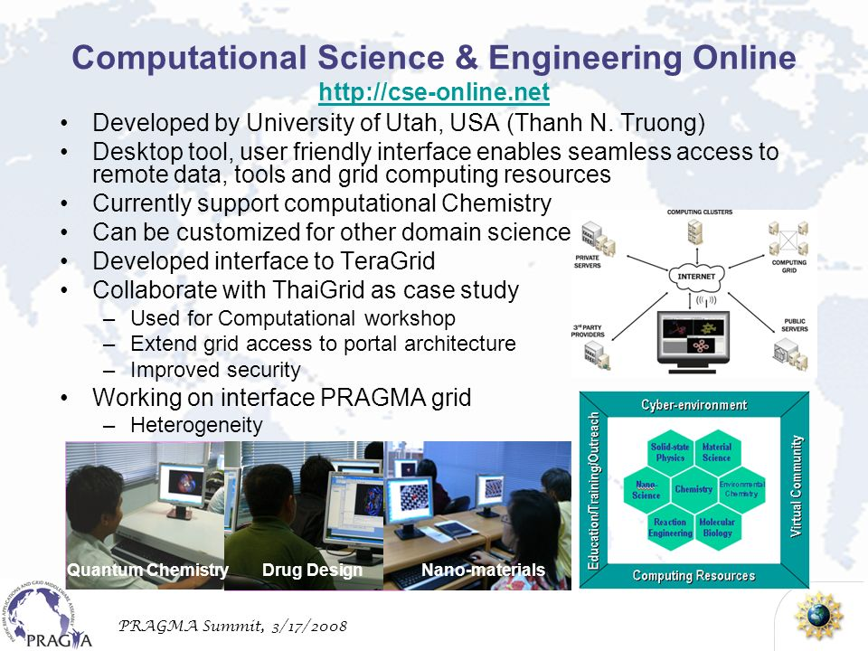 PRAGMA Summit, 3/17/2008 Computational Science & Engineering Online http://cse-online.net http://cse-online.net Developed by University of Utah, USA (Thanh N.