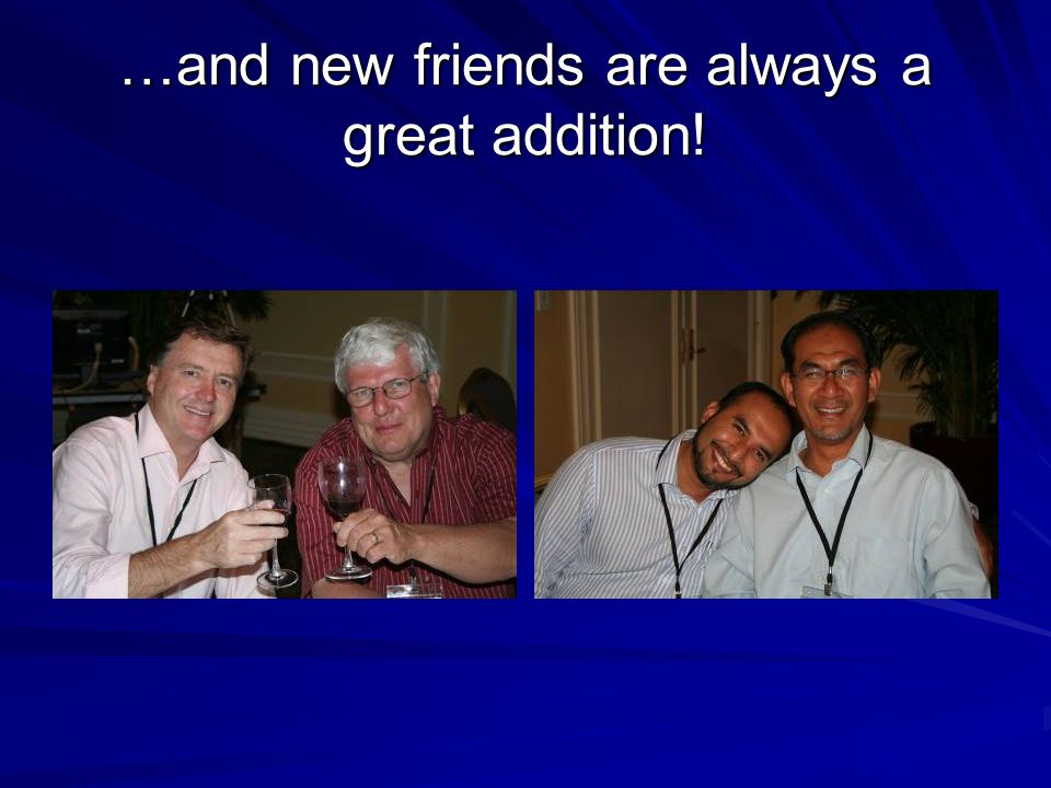 …and new friends are always a great addition!