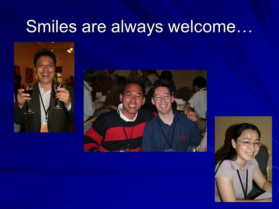 Smiles are always welcome…