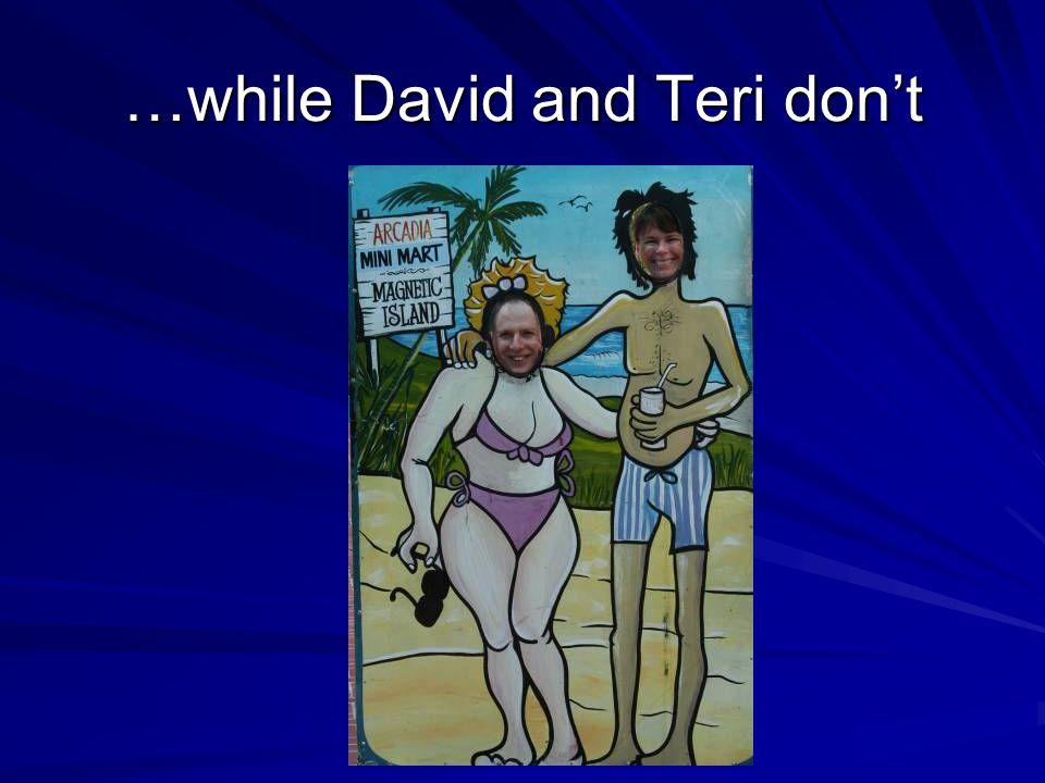 …while David and Teri dont