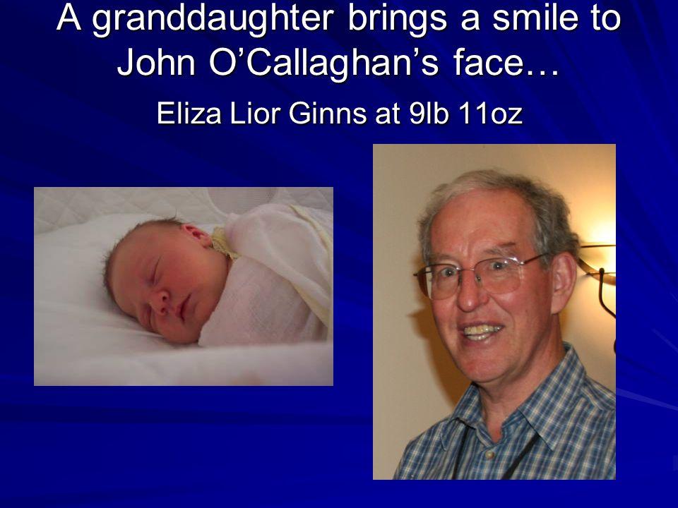 A granddaughter brings a smile to John OCallaghans face… Eliza Lior Ginns at 9lb 11oz