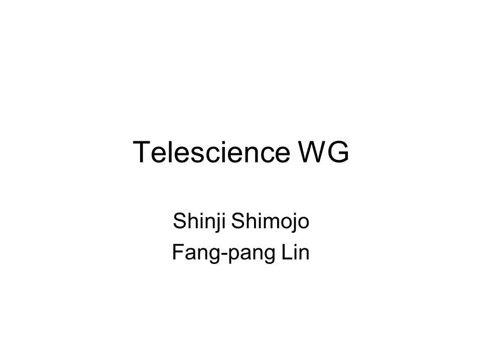 Telescience WG Shinji Shimojo Fang-pang Lin