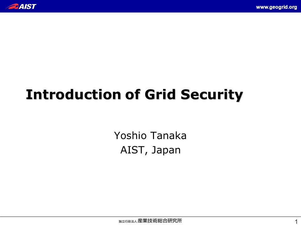 www.geogrid.org 1 Introduction of Grid Security Yoshio Tanaka AIST, Japan