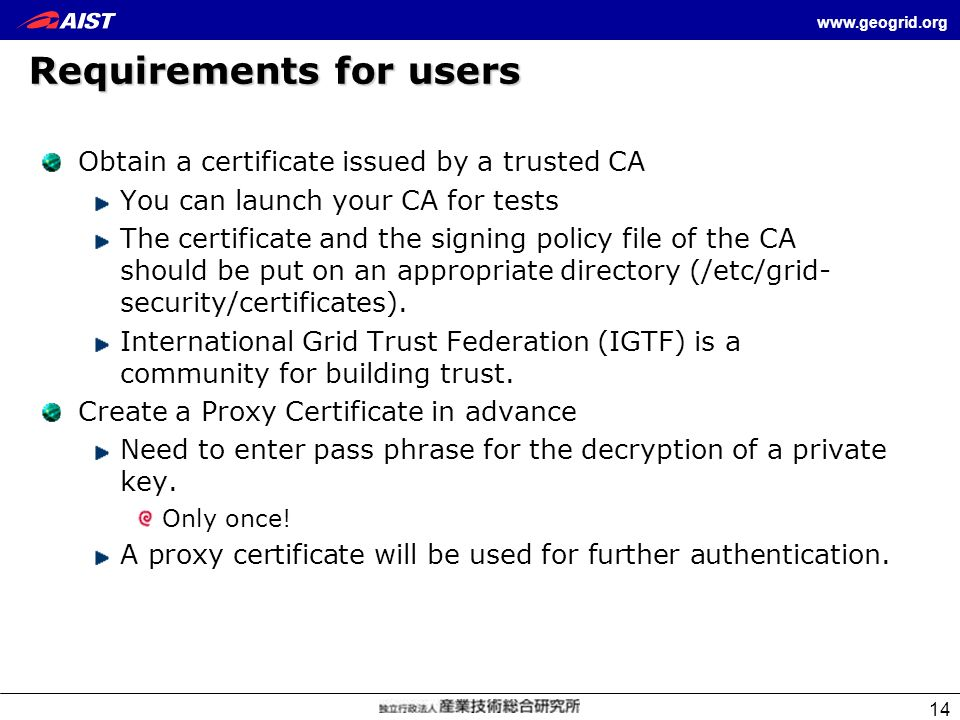 www.geogrid.org 14 Requirements for users Obtain a certificate issued by a trusted CA You can launch your CA for tests The certificate and the signing