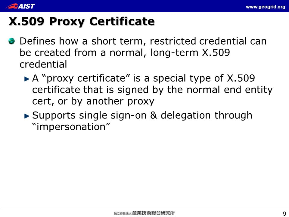 www.geogrid.org 9 X.509 Proxy Certificate Defines how a short term, restricted credential can be created from a normal, long-term X.509 credential A p