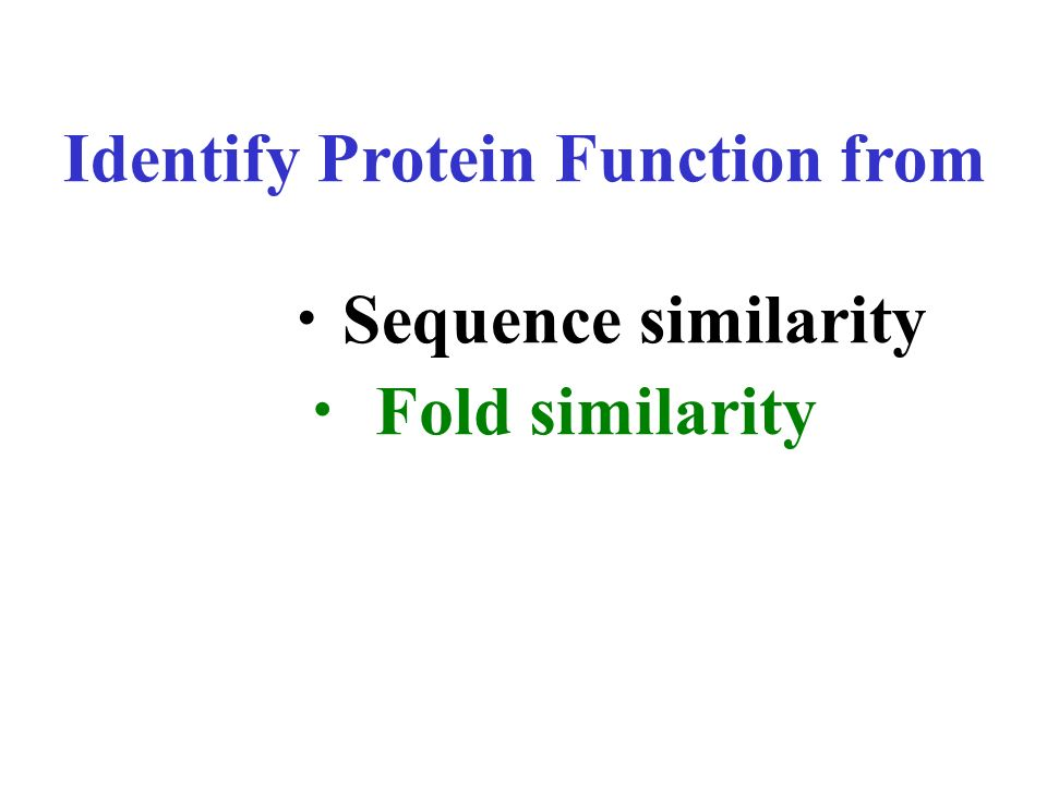 Identify Protein Function from Sequence similarity Fold similarity
