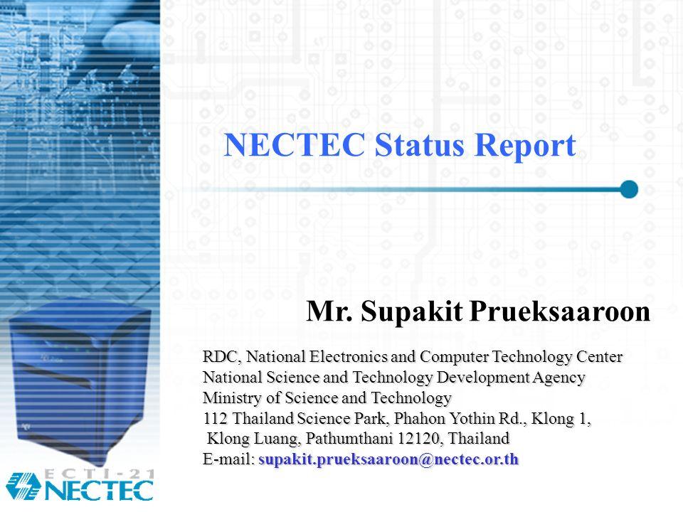 NECTEC Status Report Mr. Supakit Prueksaaroon RDC, National Electronics and Computer Technology Center National Science and Technology Development Age