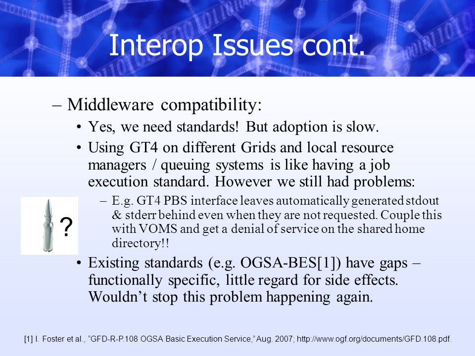 Interop Issues cont. –Middleware compatibility: Yes, we need standards.