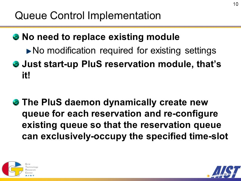 10 Queue Control Implementation No need to replace existing module No modification required for existing settings Just start-up PluS reservation module, thats it.