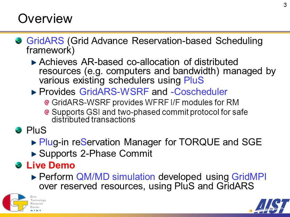 3 Overview GridARS (Grid Advance Reservation-based Scheduling framework) Achieves AR-based co-allocation of distributed resources (e.g. computers and