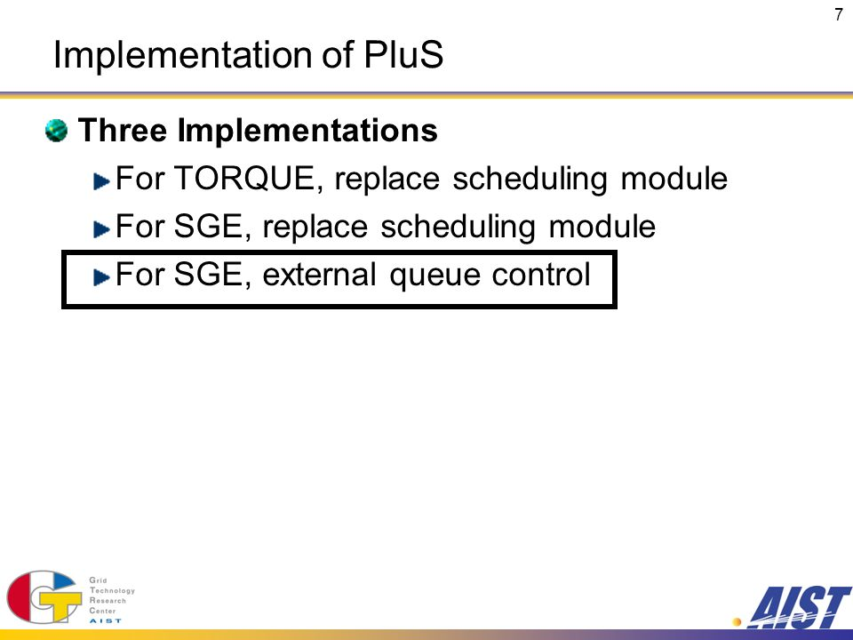 7 Implementation of PluS Three Implementations For TORQUE, replace scheduling module For SGE, replace scheduling module For SGE, external queue contro