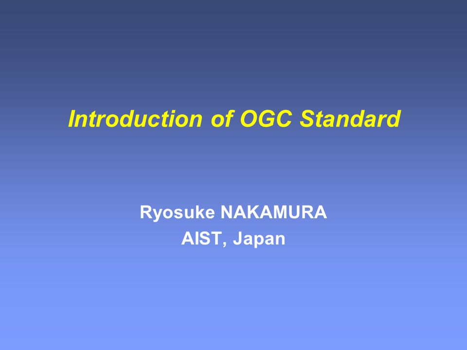 Introduction of OGC Standard Ryosuke NAKAMURA AIST, Japan