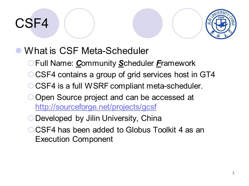 3 CSF4 What is CSF Meta-Scheduler Full Name: Community Scheduler Framework CSF4 contains a group of grid services host in GT4 CSF4 is a full WSRF compliant meta-scheduler.