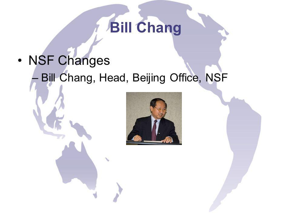 Bill Chang NSF Changes –Bill Chang, Head, Beijing Office, NSF