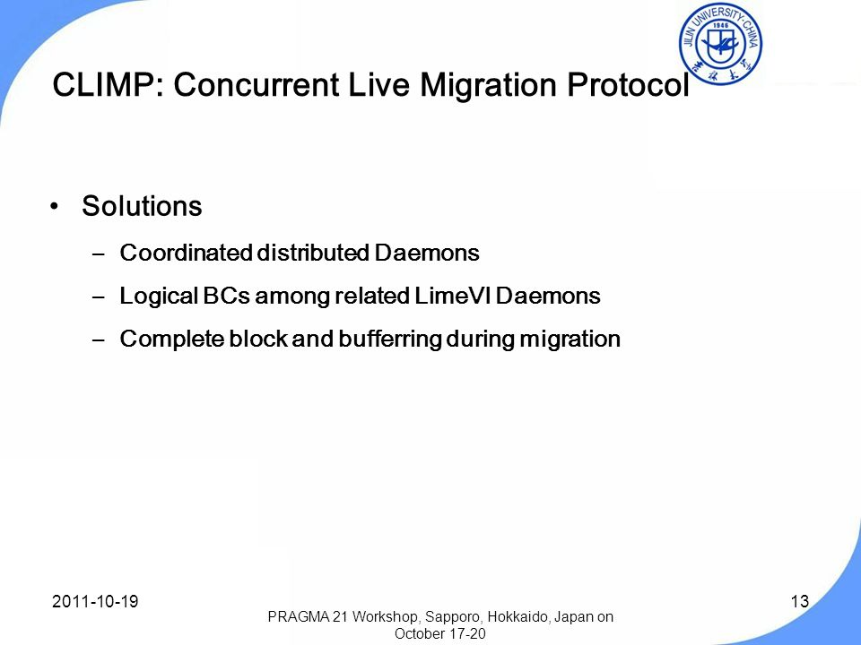 13 CLIMP: Concurrent Live Migration Protocol Solutions –Coordinated distributed Daemons –Logical BCs among related LimeVI Daemons –Complete block and