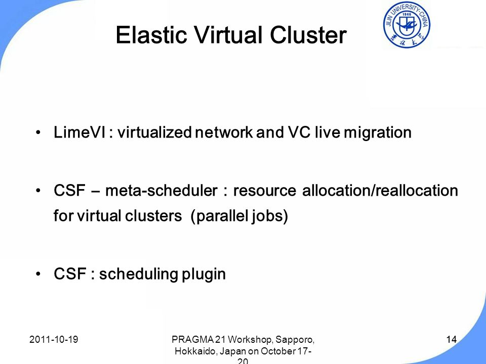 14 Elastic Virtual Cluster LimeVI : virtualized network and VC live migration CSF – meta-scheduler : resource allocation/reallocation for virtual clus