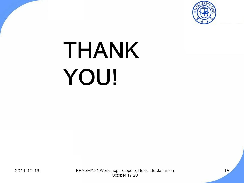 15 THANK YOU! PRAGMA 21 Workshop, Sapporo, Hokkaido, Japan on October 17-20 2011-10-19