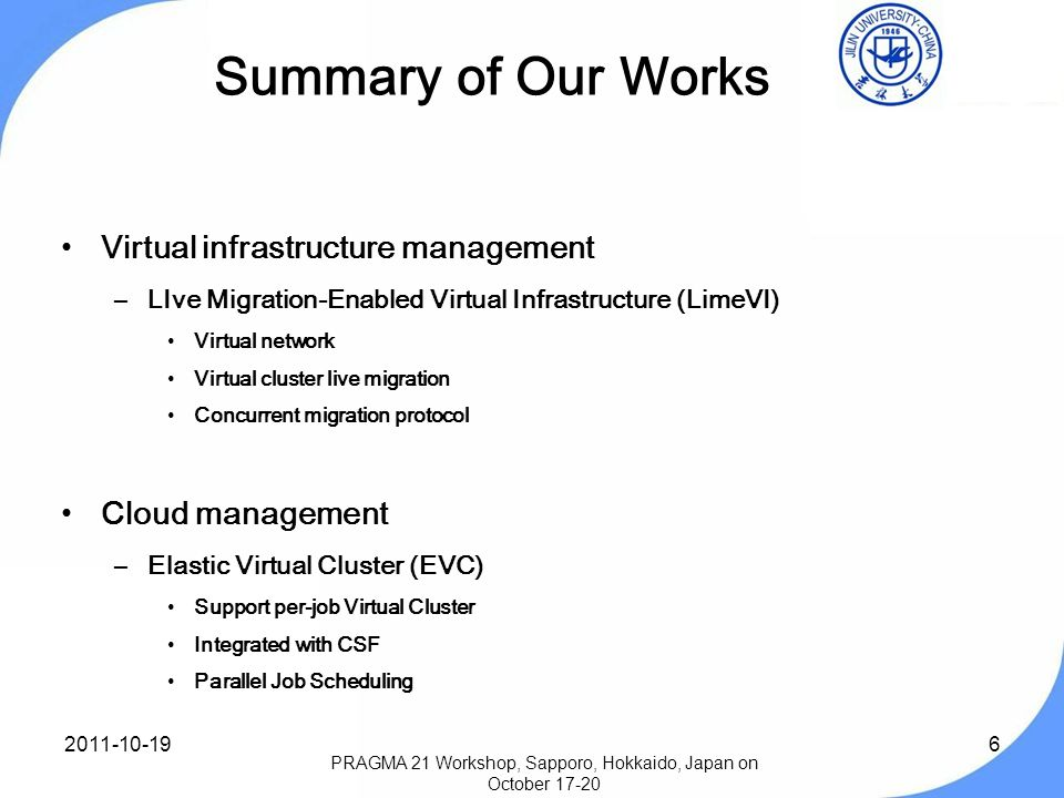 6 Summary of Our Works Virtual infrastructure management –LIve Migration-Enabled Virtual Infrastructure (LimeVI) Virtual network Virtual cluster live