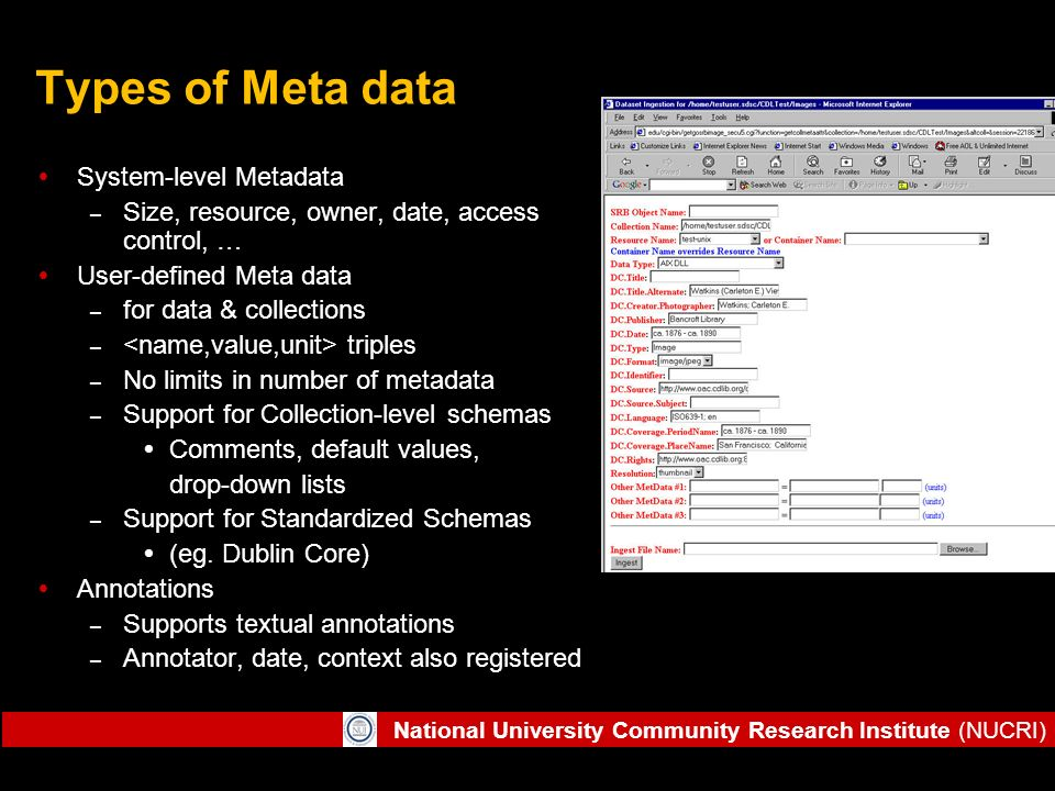 National University Community Research Institute (NUCRI) Types of Meta data System-level Metadata – Size, resource, owner, date, access control, … Use