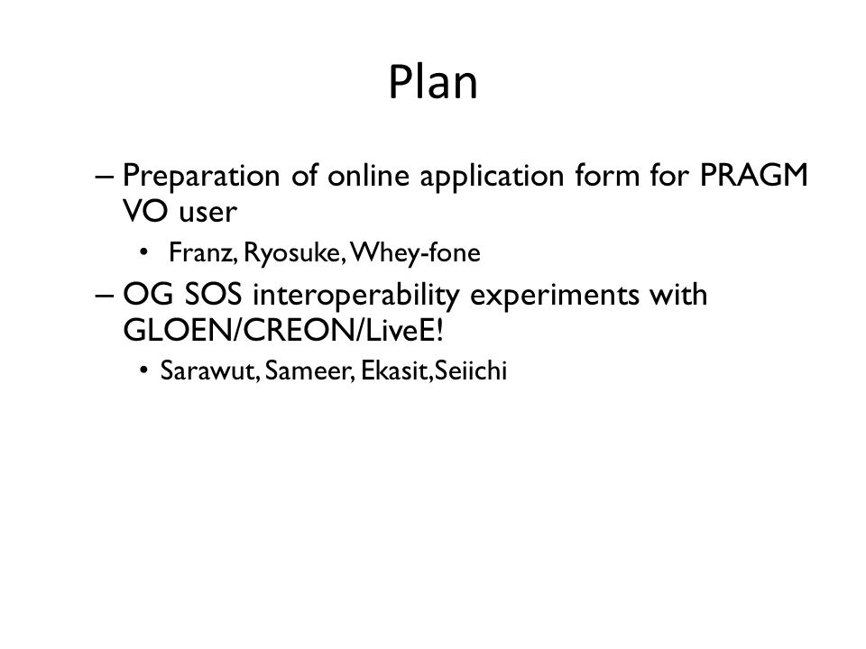 Plan – Preparation of online application form for PRAGM VO user Franz, Ryosuke, Whey-fone – OG SOS interoperability experiments with GLOEN/CREON/LiveE.
