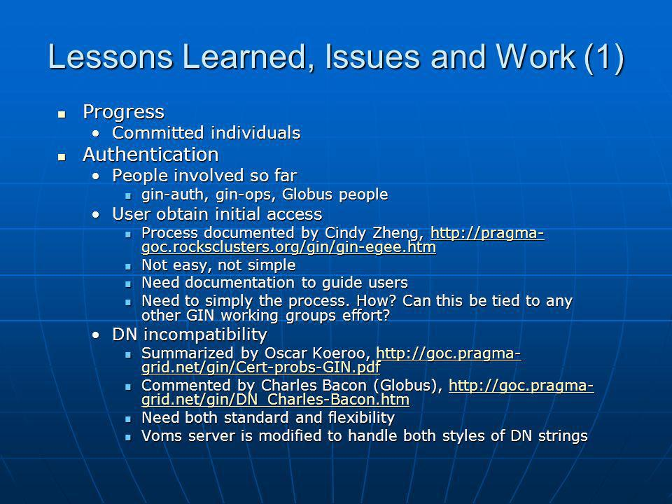 Lessons Learned, Issues and Work (1) Progress Progress Committed individualsCommitted individuals Authentication Authentication People involved so far