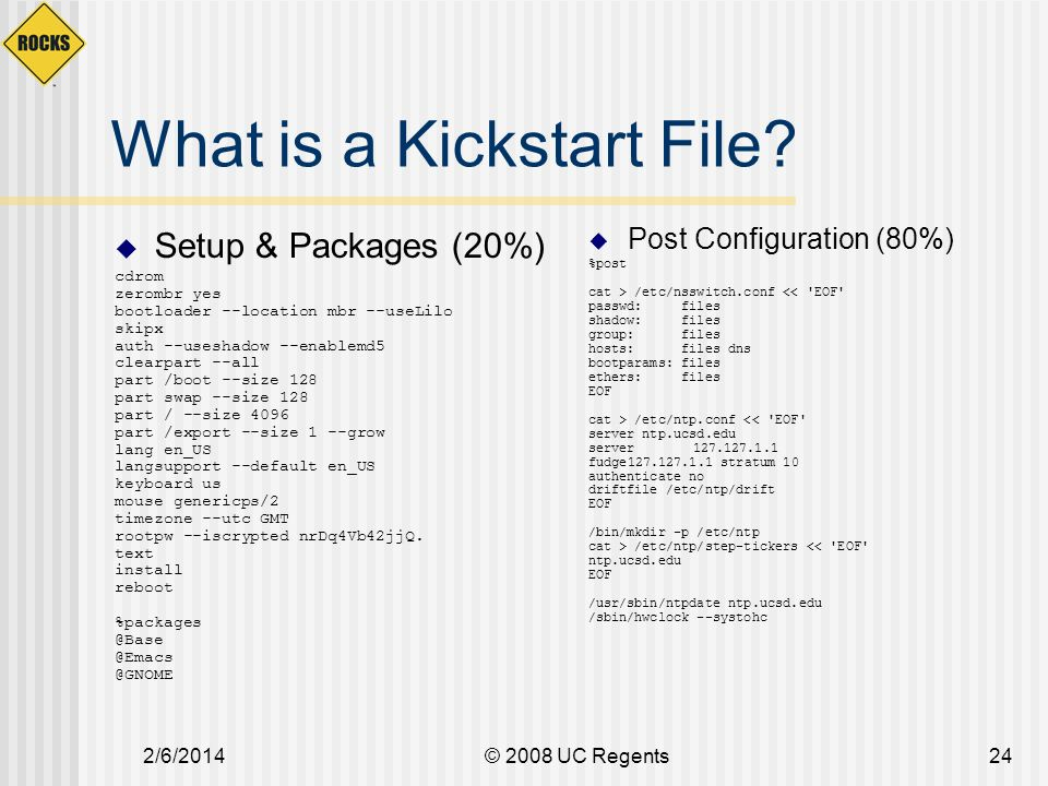 2/6/2014© 2008 UC Regents24 What is a Kickstart File.